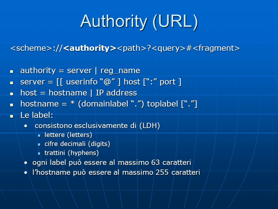 Authority (URL) <scheme>://<authority><path> <query>#<fragment> authority = server | reg_name. server = [[ userinfo @ ] host [ : port ]